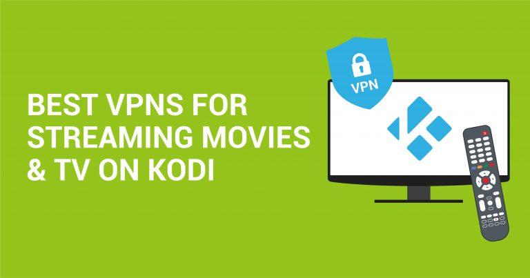 5 най-добри VPN услуги за стриймване на филми и телевизионни предавания на Kodi