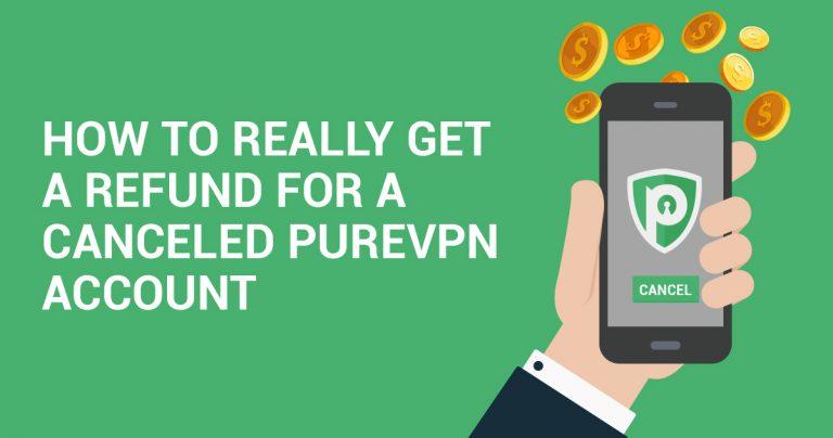 Как НАИСТИНА да получите парите си обратно за прекратен абонамент към PureVPN