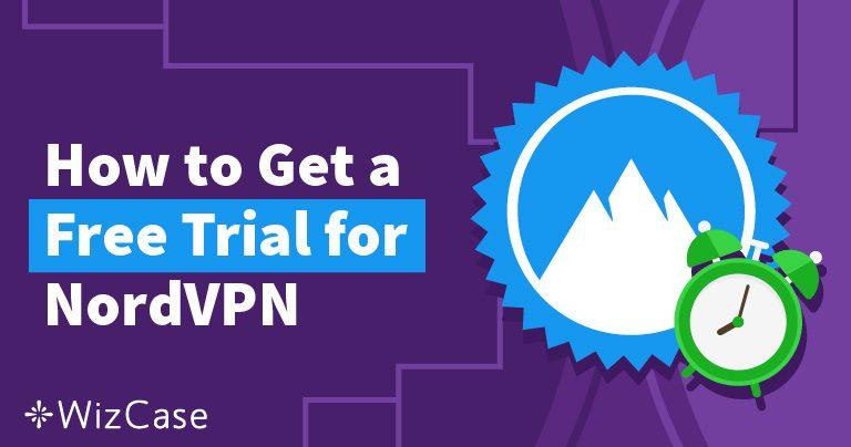 Искате ли да тествате безплатно услугата на NordVPN  – ето как – обновена за април 2020