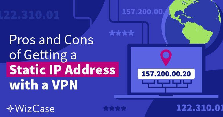 Какво е статичен IP адрес и защо ви е нужен такъв? Wizcase