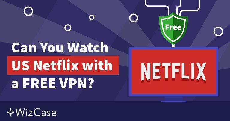5 най-добри безплатни VPN за американски Netflix (тествани през 2021)