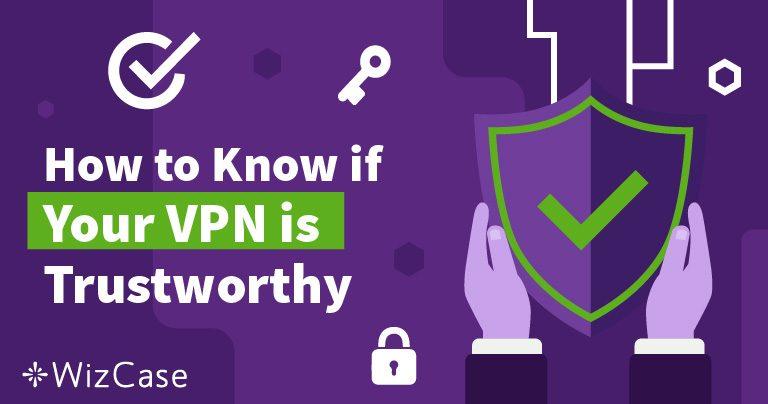 Как да сте сигурни, че можете да се доверите на своя VPN доставчик
