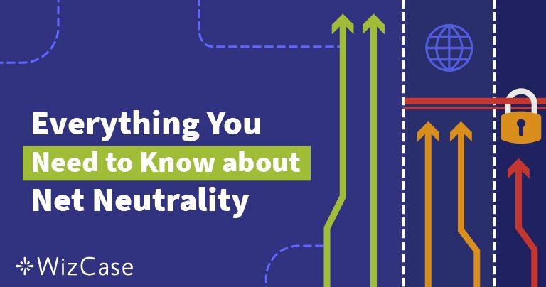 Какво е мрежова неутралност? Най-подробното ръководство (обновено 2019) Wizcase