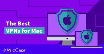 4 Най-добри VPN-а за Mac и 2, Които да Избягвате (Май 2019) Wizcase