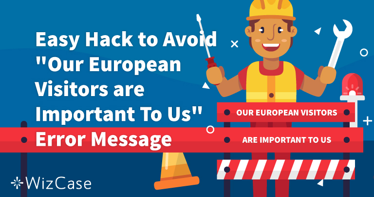 """Как да разрешите грешката """"Европейските ни посетители са важни за нас"""""""