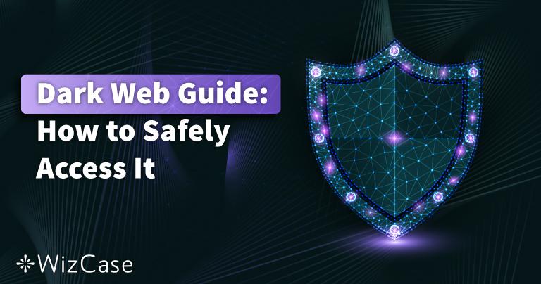 2021 Dark Web ръководство: Безопасен достъп в 3 стъпки