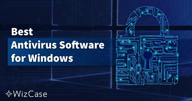 Топ 10 най-добър антивирус за Windows компютри – Юли 2021